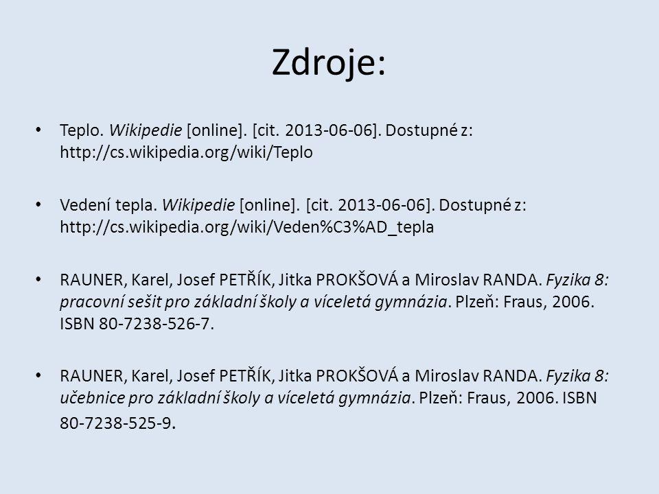 Zdroje: Teplo. Wikipedie [online]. [cit. 2013-06-06]. Dostupné z: http://cs.wikipedia.org/wiki/Teplo.
